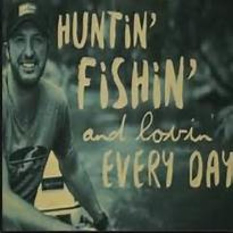 Huntin', Fishin', And Lovin' Everyday
